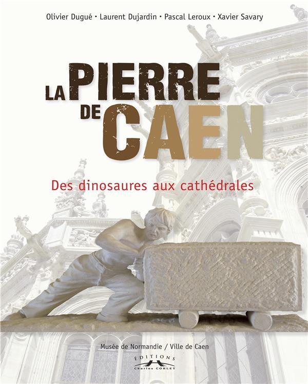 La pierre de Caen ; des dinosaures aux cathédrales