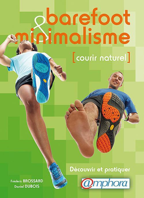 Barefoot Et Minimalisme ; Courir Naturel ; Decouvrir Et Pratiquer