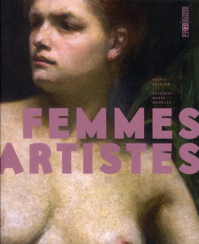 Femmes artistes ; passions, muses, modèles