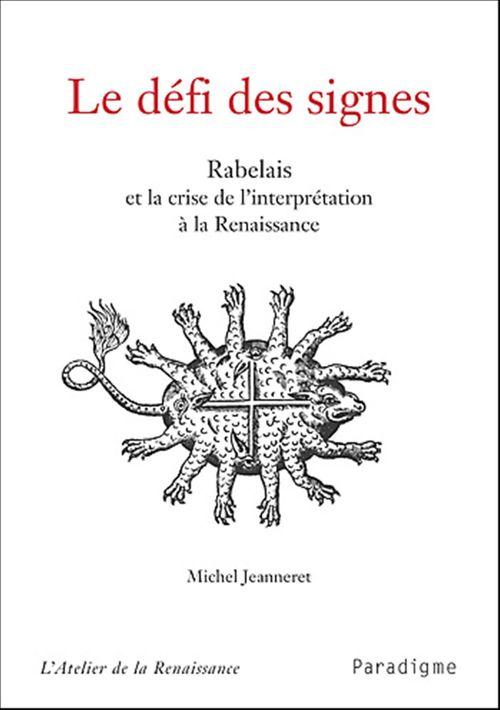 le défi des signes ; Rabelais et la crise de l'interprétation à la Renaissance