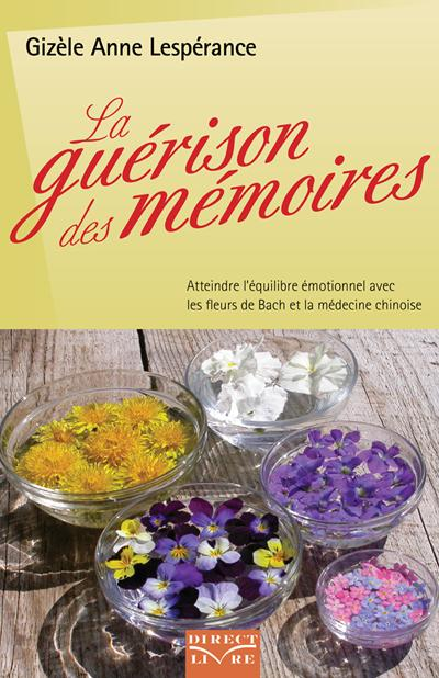 La guérison des mémoires ; atteindre l'équilibre émotionnel avec les fleurs de Bach et la médecine chinoise