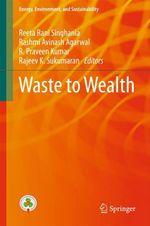 Waste to Wealth  - Rashmi Avinash Agarwal - Reeta Rani Singhania - Rajeev K. Sukumaran - R. Praveen Kumar