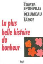 Vente EBooks : La Plus Belle Histoire du bonheur  - Jean Delumeau - André COMTE-SPONVILLE - Arlette Farge