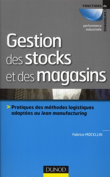 Gestion Des Stocks Et Des Magasins ; Mettre En Place Une Organisation Adaptee Et Performante