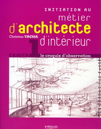 Initiation Au Metier D'Architecte D'Interieur T.1 ; Le Croquis D'Observation