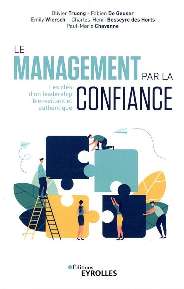 Le management par la confiance ; les clés d'un leadership bienveillant et authentique