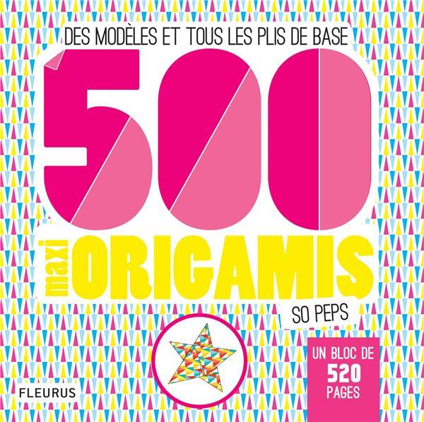500 maxi origamis so peps ; des modèles et tous les plis de base