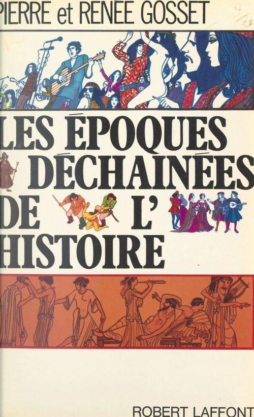 Les époques déchaînées de l'histoire  - Renee Gosset  - Pierre Gosset