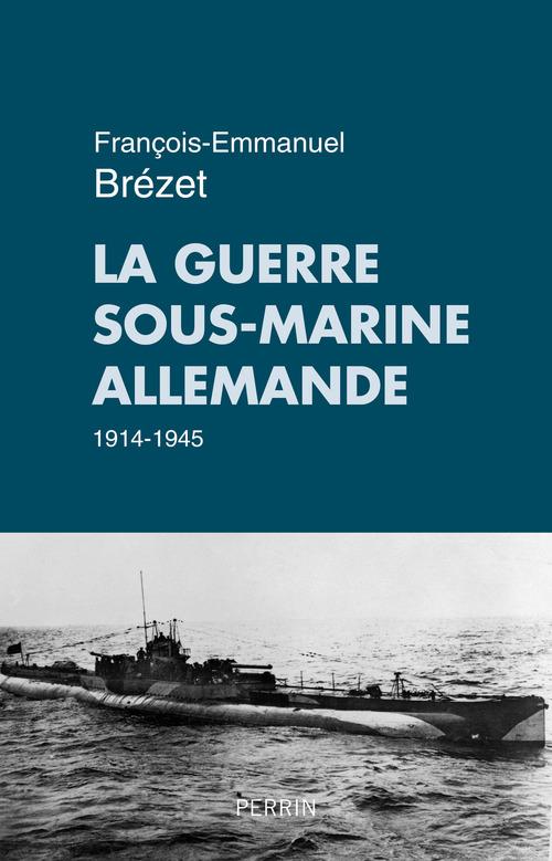 La guerre sous-marine allemande ; 1914-1945