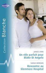 Vente EBooks : Un rôle parfait pour Blake Di Angelo - Rencontre au Glenmore Hospital (Harlequin Blanche)  - Janice Lynn - Sarah Morgan