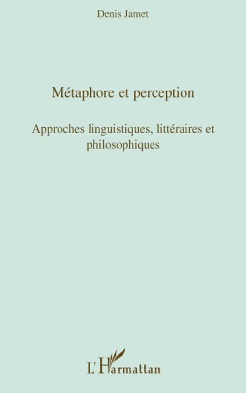Métaphore et perception ; approches linguistiques, littéraires et philosophiques
