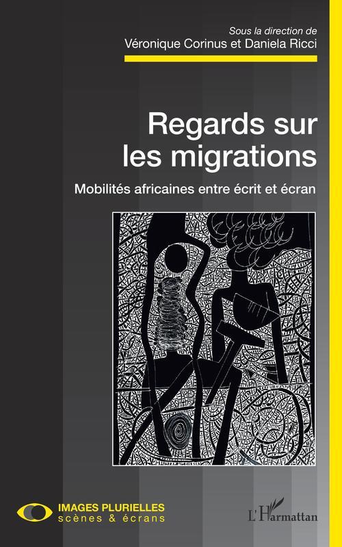 Regards sur les migrations ; mobilités africaines entre écrit et écran