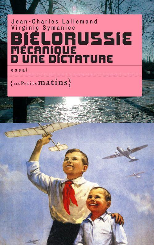 Biélorussie ; mécanique d'une dictature