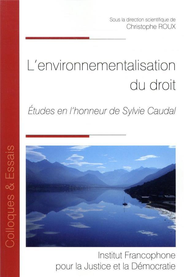 L'environnementalisation du droit ; études en l'honneur de Sylvie Caudal