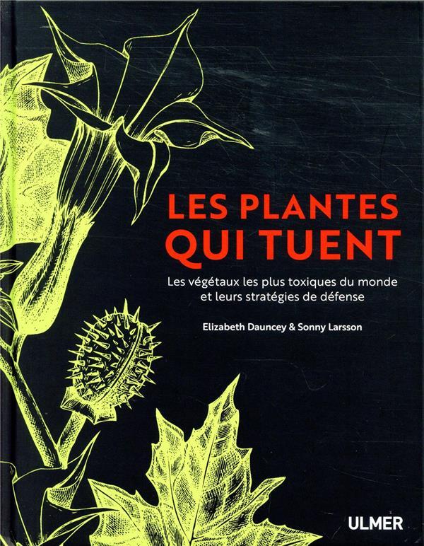 Les plantes qui tuent ; les végétaux les plus toxiques du monde et leurs stratégies de défense