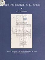 Atlas préhistorique de la Tunisie (6) : La Goulette  - Mounira Harbi-Riahi - Abderrazak Gragueb