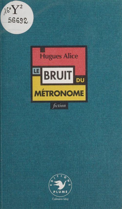 Le bruit du métronome  - Hugues Alice