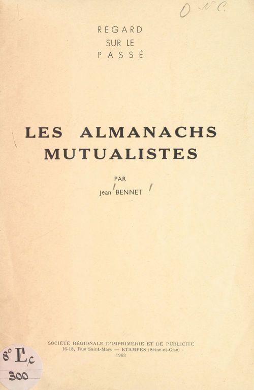 Regard sur le passé : les almanachs mutualistes  - Jean Bennet
