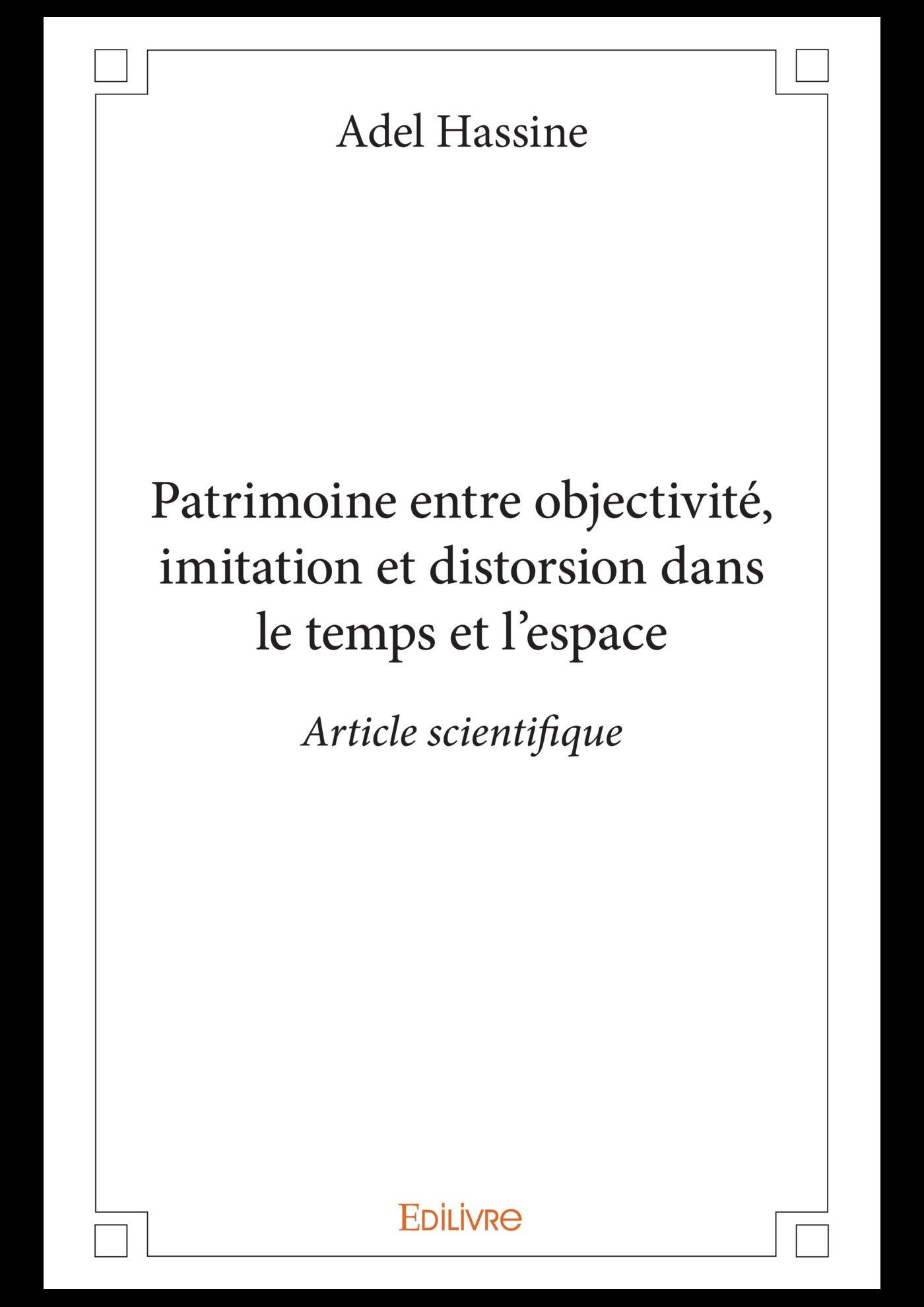 Patrimoine entre objectivité, imitation et distorsion dans le temps et l´espace  - Adel Hassine