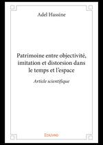 Patrimoine entre objectivité, imitation et distorsion dans le temps et l´espace