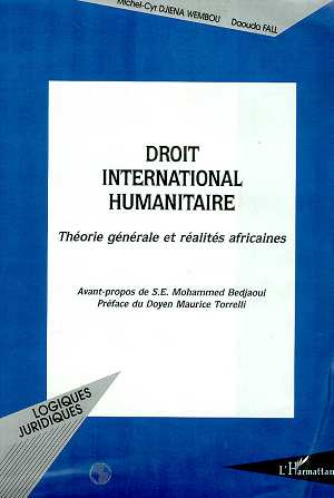 Droit International Humanitaire ; Theorie Generale Et Realites Africaines