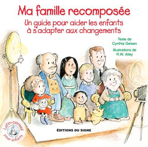 Ma famille recomposée ; un guide pour aider les enfants à s'adapter aux changements