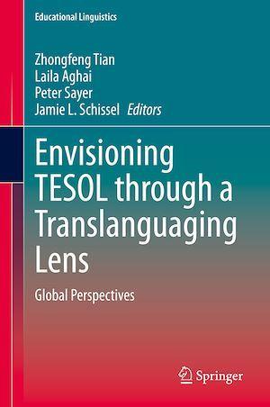 Envisioning TESOL through a Translanguaging Lens  - Laila Aghai  - Peter Sayer  - Zhongfeng Tian  - Jamie L. Schissel