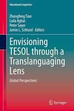 Envisioning TESOL through a Translanguaging Lens  - Zhongfeng Tian - Laila Aghai - Peter Sayer - Jamie L. Schissel