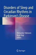 Disorders of Sleep and Circadian Rhythms in Parkinson's Disease  - Birgit Hogl - Aleksandar Videnovic