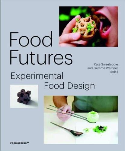 Food futures ; experimental food design