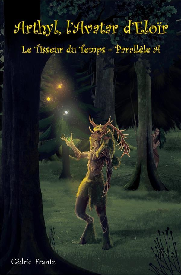 Arthyl, l'avatar d'Eloïr ; le tisseur du temps; parallèle A
