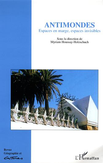 Revue géographie et cultures T.57 ; antimondes ; espaces en marge, espaces invisibles