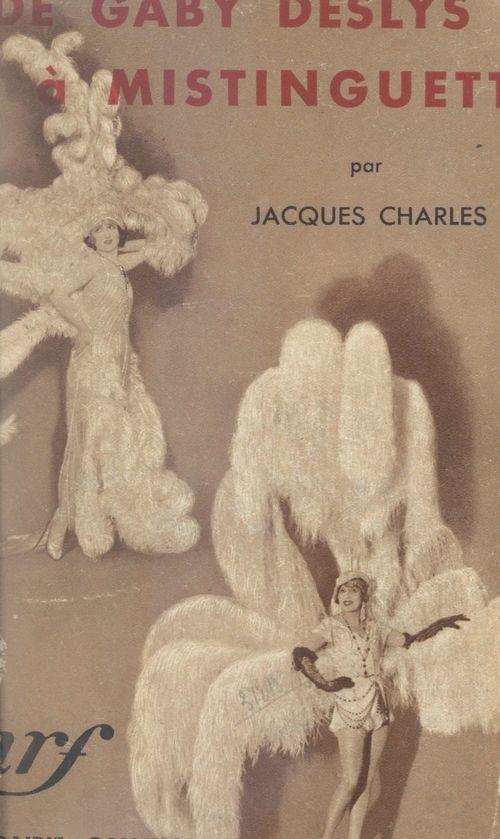 De Gaby Deslys à Mistinguett  - Jacques Charles