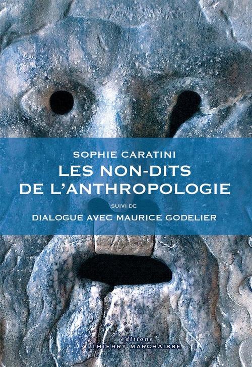 Les non-dits de l'anthropologie ; dialogue avec Maurice Godelier