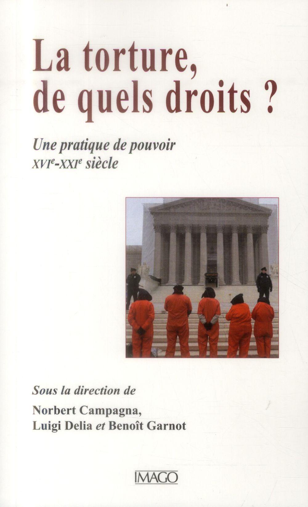 la torture, de quels droits ? une pratique de pouvoir, XVIe-XXIe siècle