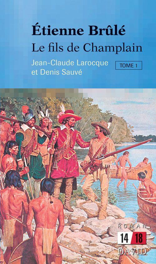 Etienne Brûlé t.1 ; le fils de Champlain