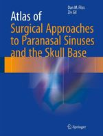 Atlas of Surgical Approaches to Paranasal Sinuses and the Skull Base  - Dan M. Fliss - Ziv Gil