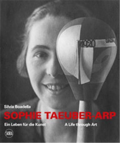 Sophie Taeuber-Arp : a life through art / ein leben fur die kunst