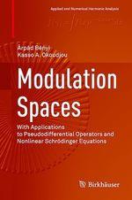 Modulation Spaces  - Kasso A. Okoudjou - Árpád Bényi