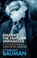 Making the Familiar Unfamiliar  - Peter Haffner - Zygmunt Bauman