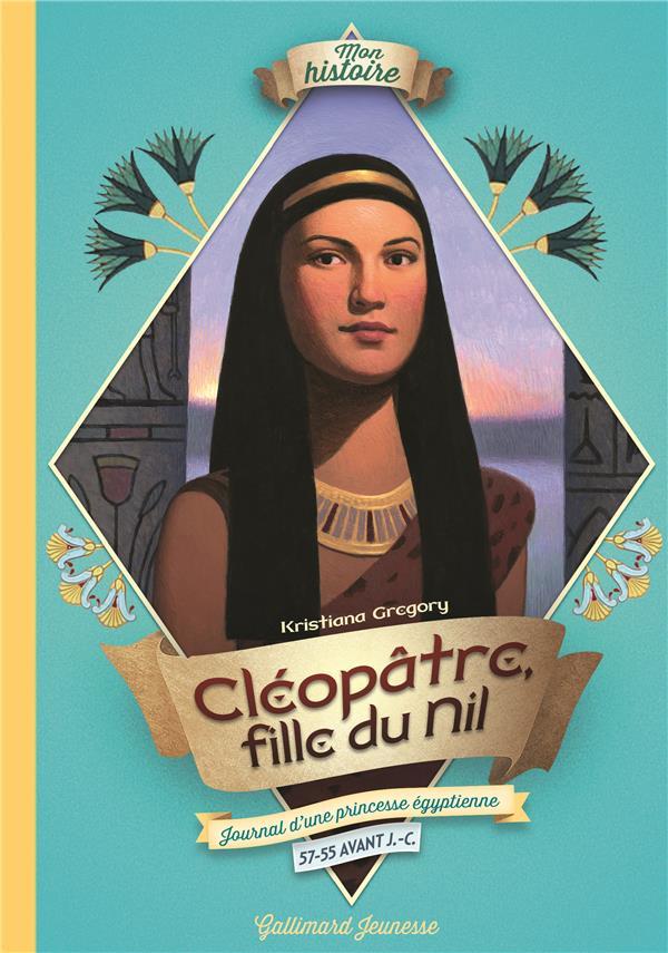 Cléopâtre, fille du Nil ; journal d'une princesse égyptienne, 57-55 avant J.-C