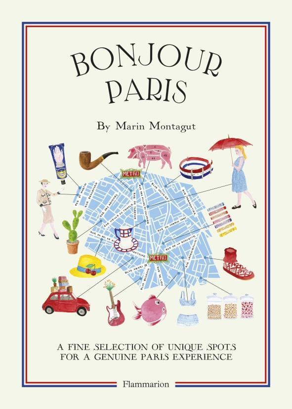 Bonjour Paris ; a fine selection of unique spots for a genuine Paris experience