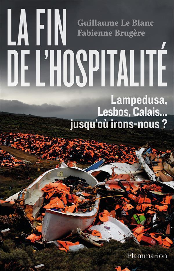 La fin de l'hospitalité ; Lampedusa, Lesbos, Calais... jusqu'où irons-nous ?