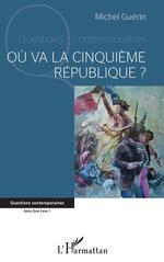 Vente EBooks : Où va la cinquième République ?  - Michel Guérin