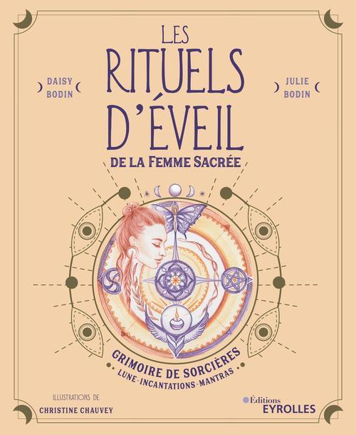 Réveillez votre féminité sacrée, les rituels d'éveil ; grimoire de sorcières : lune, incantations, mantras