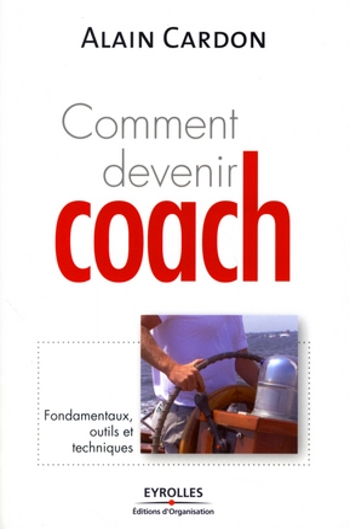 Comment devenir coach ? fondamentaux, outils et techniques