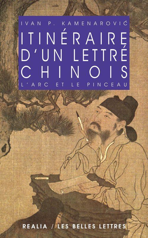 Itinéraire d'un lettré chinois; l'arc et le pinceau