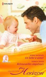 Vente Livre Numérique : Un bébé à aimer - Retrouvailles imprévues  - Patricia Thayer - Myrna Mackenzie