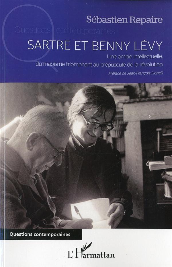 Sartre Et Benny Levy ; Une Amitie Intellectuelle, Du Maoisme Triomphant Au Crepuscule De La Revolution