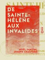 De Sainte-Hélène aux Invalides - Souvenirs de Santini, gardien du tombeau de l'empereur Napoléon Ier  - Joseph Chautard - Noël Santini